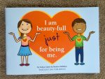 I am beauty-full just for being me by Tanya Curtis and Desiree Delaloye